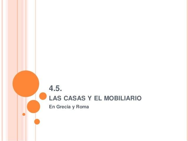 4.5. LAS CASAS Y EL MOBILIARIO En Grecia y Roma