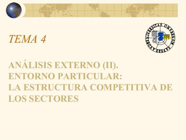 TEMA 4 ANÁLISIS EXTERNO (II). ENTORNO PARTICULAR: LA ESTRUCTURA COMPETITIVA DE LOS SECTORES