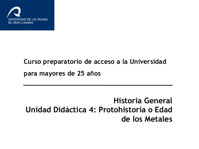 Curso preparatorio de acceso a la Universidad para mayores de 25 años Historia General Unidad Didáctica 4: Protohistoria o...