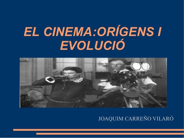 EL CINEMA:ORÍGENS I EVOLUCIÓ JOAQUIM CARREÑO VILARÓ