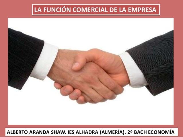 LA FUNCIÓN COMERCIAL DE LA EMPRESA ALBERTO ARANDA SHAW. IES ALHADRA (ALMERÍA). 2º BACH ECONOMÍA