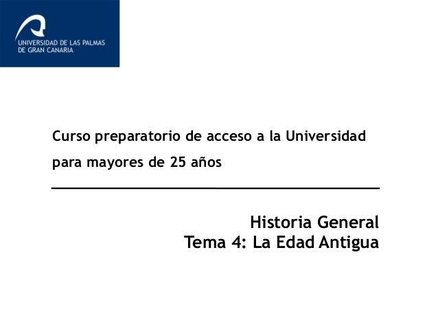 Curso preparatorio de acceso a la Universidad para mayores de 25 años Historia General Tema 4: La Edad Antigua