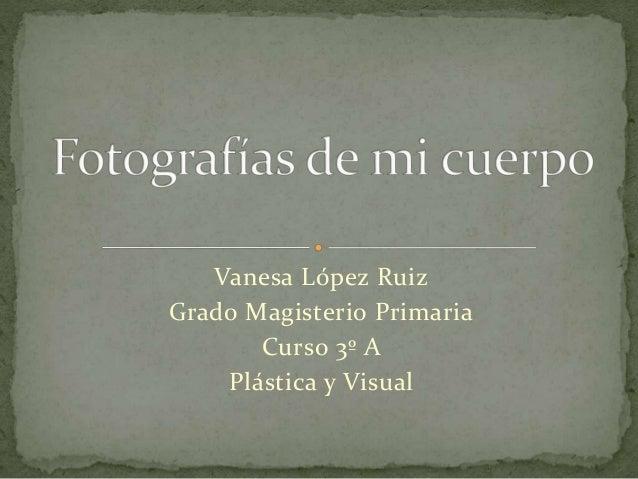 Vanesa López Ruiz Grado Magisterio Primaria Curso 3º A Plástica y Visual