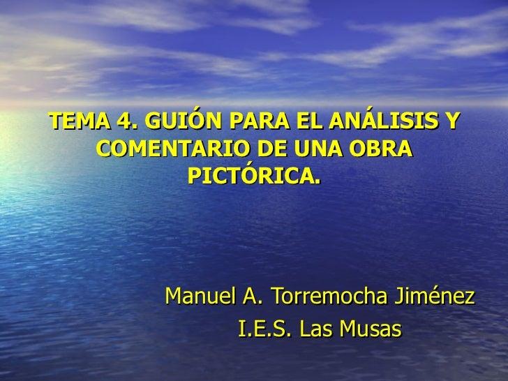 TEMA 4. GUIÓN PARA EL ANÁLISIS Y COMENTARIO DE UNA OBRA PICTÓRICA. Manuel   A. Torremocha Jiménez I.E.S. Las Musas