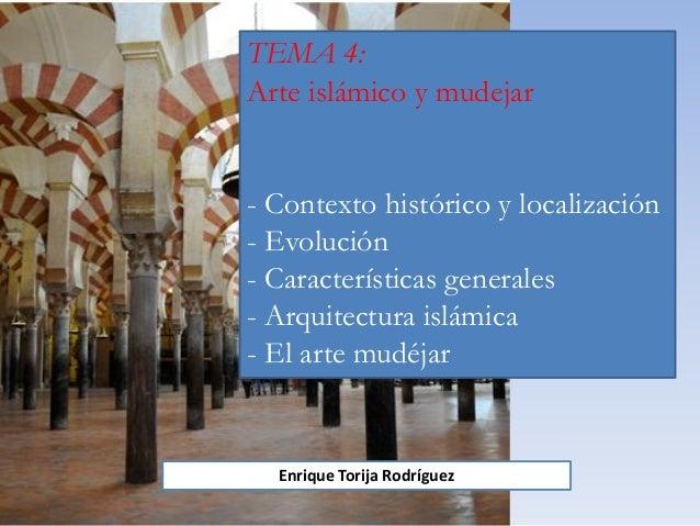TEMA 4: Arte islámico y mudejar - Contexto histórico y localización - Evolución - Características generales - Arquitectura...