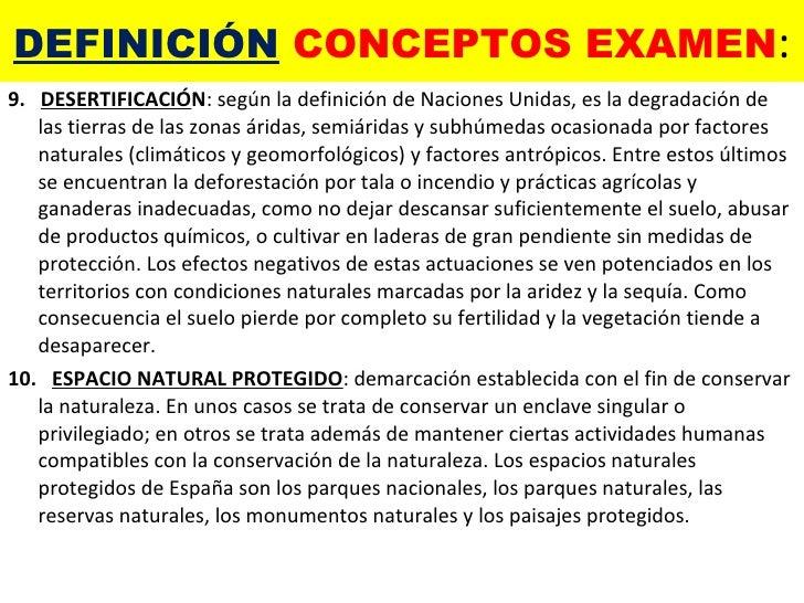 DEFINICIÓN  CONCEPTOS EXAMEN : <ul><li>9.  DESERTIFICACIÓ N : según la definición de Naciones Unidas, es la degradación de...