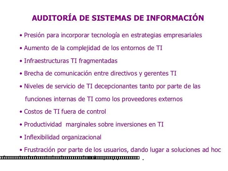 AUDITORÍA DE SISTEMAS DE INFORMACIÓN <ul><li>Presión para incorporar tecnología en estrategias empresariales </li></ul><ul...