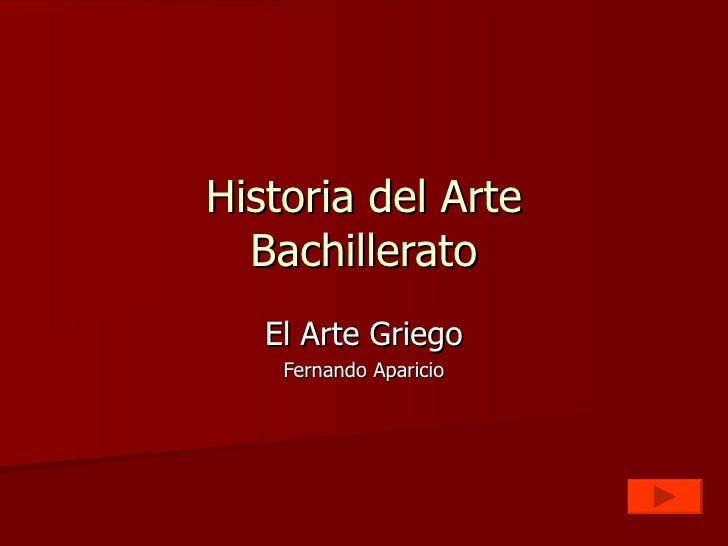 Historia del Arte Bachillerato El Arte Griego Fernando Aparicio