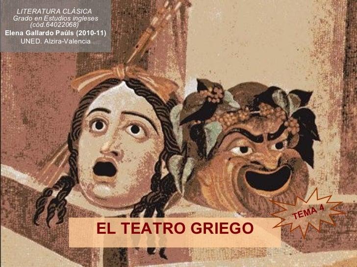 EL TEATRO GRIEGO LITERATURA CLÁSICA  Grado en Estudios ingleses (cód.64022068)   Elena Gallardo Paúls (2010-11) UNED. Alzi...
