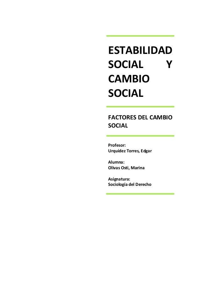 ESTABILIDADSOCIAL    YCAMBIOSOCIALFACTORES DEL CAMBIOSOCIALProfesor:Urquídez Torres, EdgarAlumna:Olivas Osti, MarinaAsigna...