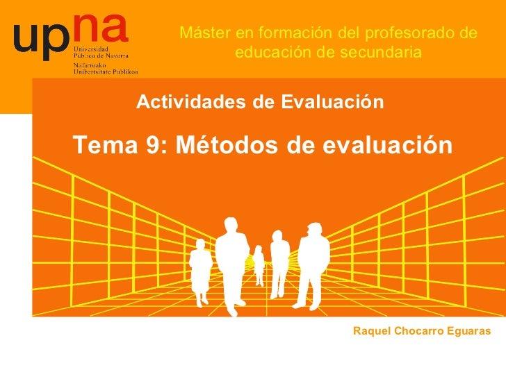 Máster en formación del profesorado de educación de secundaria Actividades de Evaluación  Tema 9: Métodos de evaluación Ra...