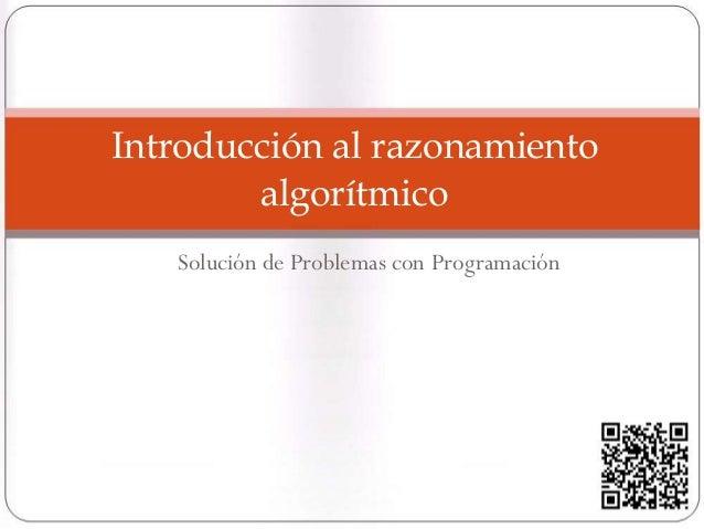 Introducción al razonamiento algorítmico Solución de Problemas con Programación