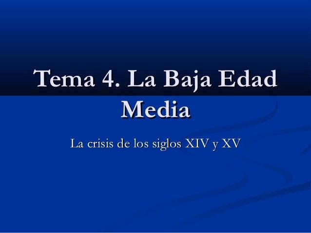 Tema 4. La Baja Edad       Media  La crisis de los siglos XIV y XV