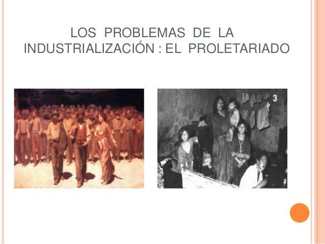 LOS PROBLEMAS DE LA INDUSTRIALIZACIÓN : EL PROLETARIADO
