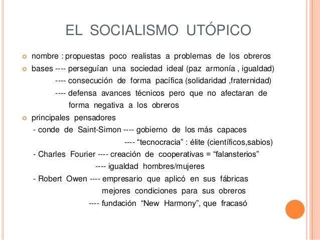 EL SOCIALISMO UTÓPICO  nombre : propuestas poco realistas a problemas de los obreros  bases ---- perseguían una sociedad...