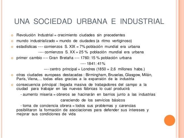 UNA SOCIEDAD URBANA E INDUSTRIAL  Revolución Industrial = crecimiento ciudades sin precedentes  mundo industrializado = ...