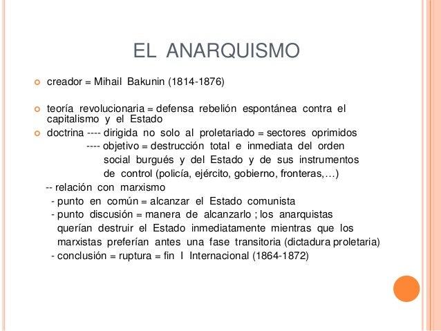 EL ANARQUISMO  creador = Mihail Bakunin (1814-1876)  teoría revolucionaria = defensa rebelión espontánea contra el capit...