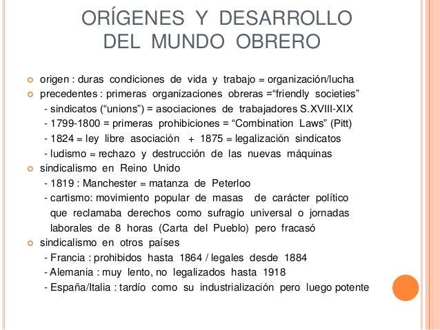 ORÍGENES Y DESARROLLO DEL MUNDO OBRERO  origen : duras condiciones de vida y trabajo = organización/lucha  precedentes :...