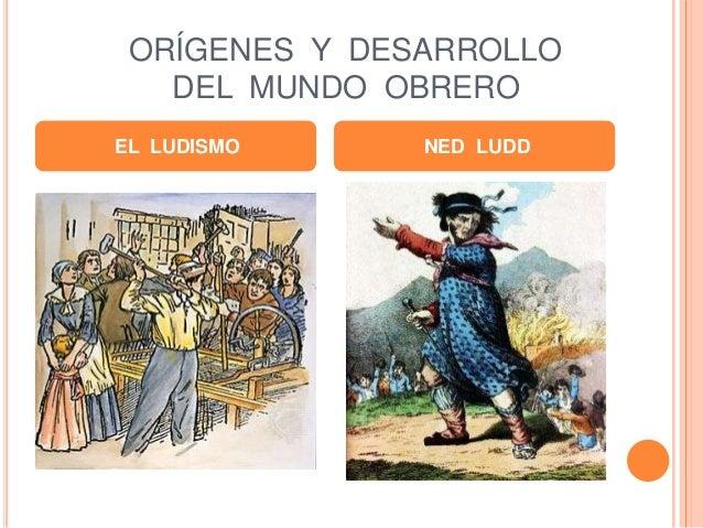 ORÍGENES Y DESARROLLO DEL MUNDO OBRERO EL LUDISMO NED LUDD