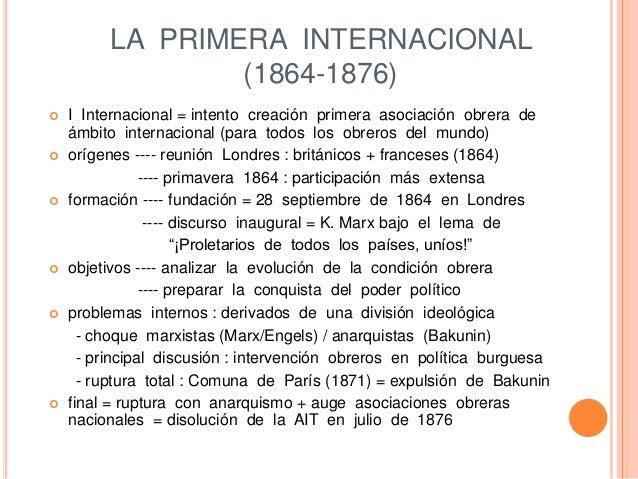 LA PRIMERA INTERNACIONAL (1864-1876)  I Internacional = intento creación primera asociación obrera de ámbito internaciona...