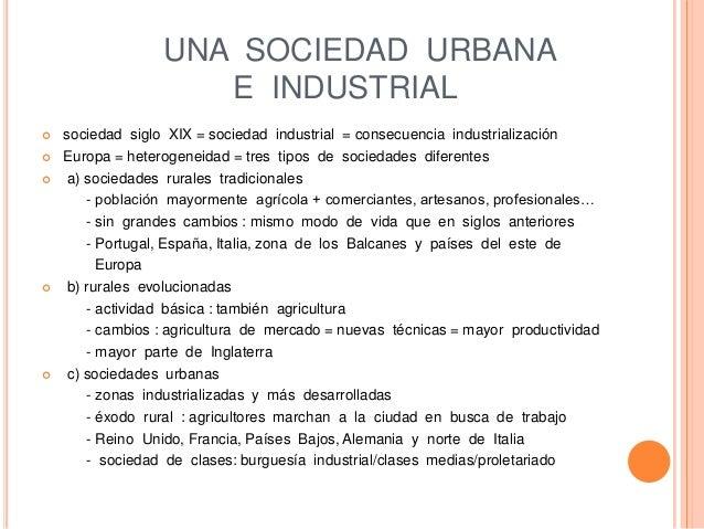 UNA SOCIEDAD URBANA E INDUSTRIAL  sociedad siglo XIX = sociedad industrial = consecuencia industrialización  Europa = he...
