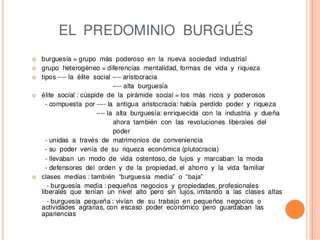 EL PREDOMINIO BURGUÉS  burguesía = grupo más poderoso en la nueva sociedad industrial  grupo heterogéneo = diferencias m...