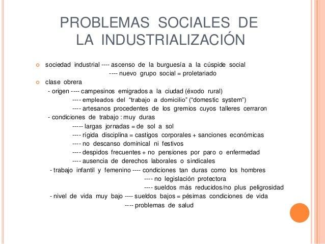 PROBLEMAS SOCIALES DE LA INDUSTRIALIZACIÓN  sociedad industrial ---- ascenso de la burguesía a la cúspide social ---- nue...