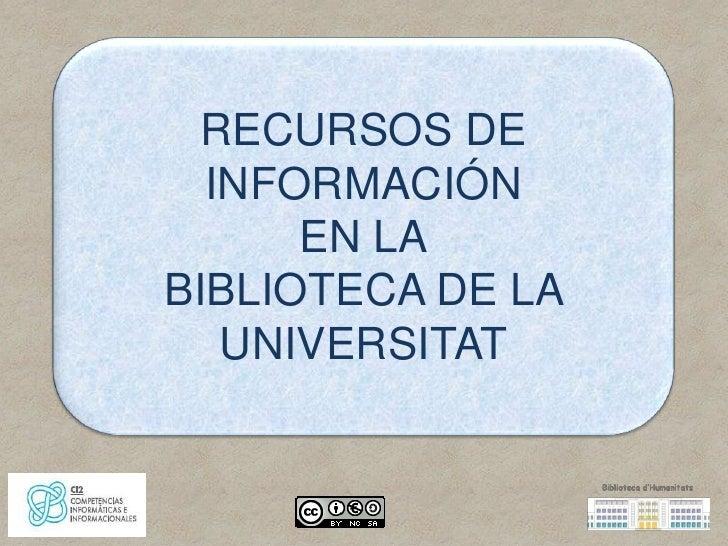 RECURSOS DE  INFORMACIÓN      EN LABIBLIOTECA DE LA   UNIVERSITAT