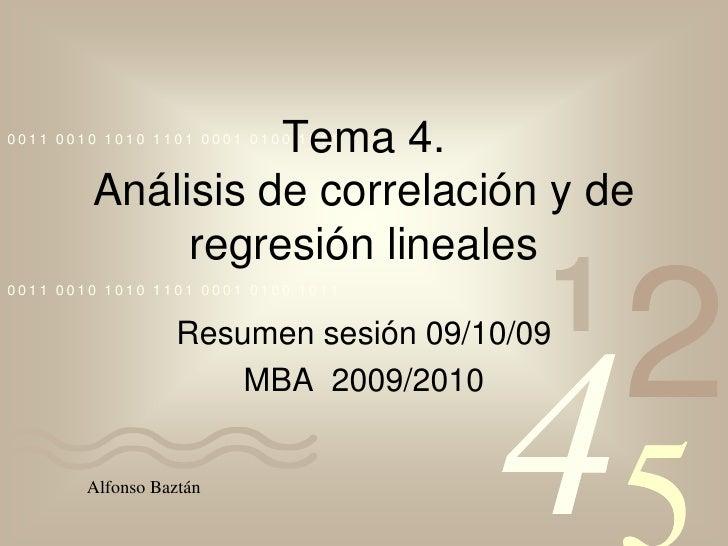 Tema 4. Análisis de correlación y de regresión lineales<br />Resumen sesión 09/10/09<br />MBA  2009/2010<br />Alfonso Bazt...