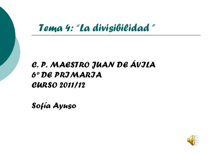 """C. P. MAESTRO JUAN DE ÁVILA 6º DE PRIMARIA CURSO 2011/12 Sofía Ayuso Tema 4: """"La divisibilidad """""""
