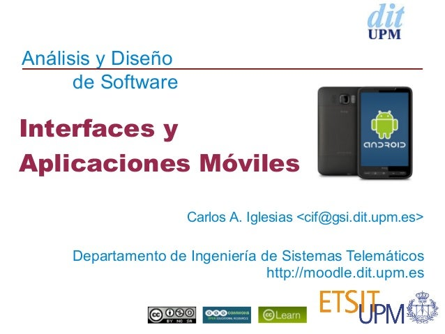 Análisis y Diseño      de SoftwareInterfaces yAplicaciones Móviles                     Carlos A. Iglesias <cif@gsi.dit.upm...