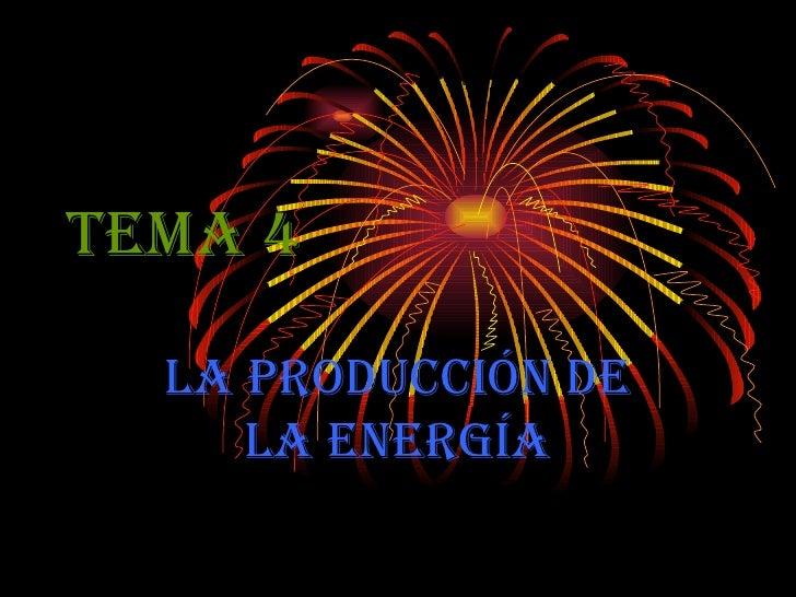 TEMA 4 La producción de la energía