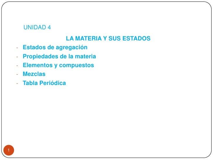 UNIDAD 4<br />LA MATERIA Y SUS ESTADOS<br /><ul><li>Estados de agregación