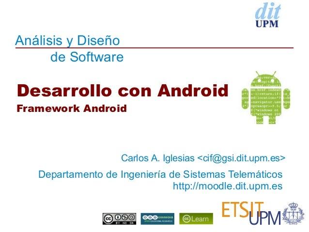 Análisis y Diseño      de SoftwareDesarrollo con AndroidFramework Android                    Carlos A. Iglesias <cif@gsi.d...