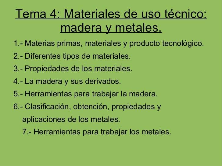 Tema 4: Materiales de uso técnico:       madera y metales.1.- Materias primas, materiales y producto tecnológico.2.- Difer...