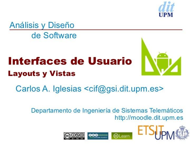 Análisis y Diseño      de SoftwareInterfaces de UsuarioLayouts y Vistas Carlos A. Iglesias <cif@gsi.dit.upm.es>     Depart...
