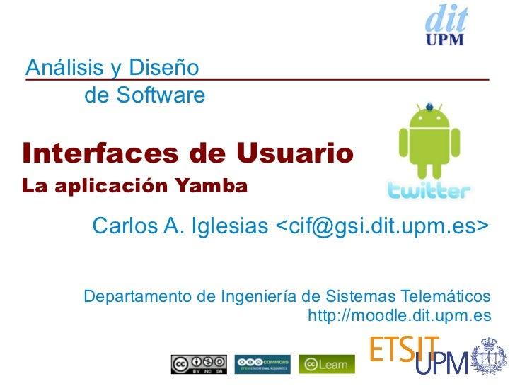Análisis y Diseño      de SoftwareInterfaces de UsuarioLa aplicación Yamba      Carlos A. Iglesias <cif@gsi.dit.upm.es>   ...