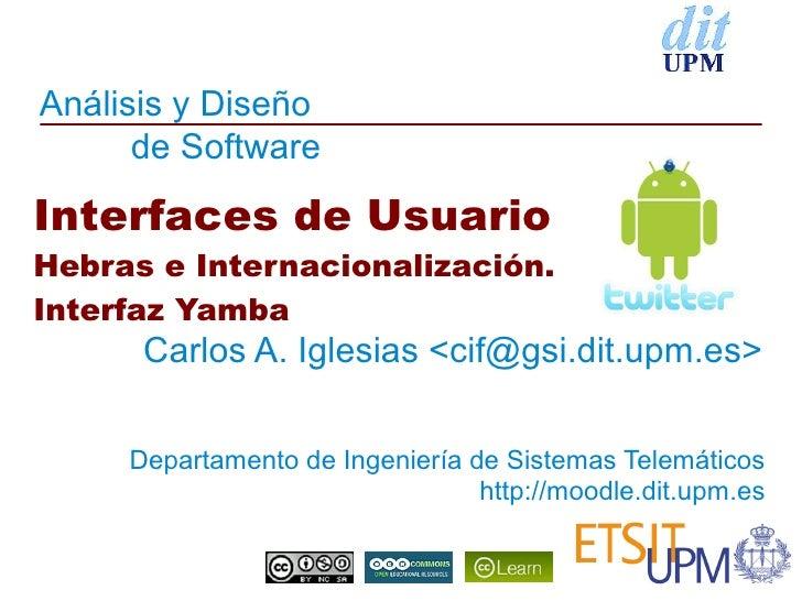 Análisis y Diseño      de SoftwareInterfaces de UsuarioHebras e Internacionalización.Interfaz Yamba      Carlos A. Iglesia...