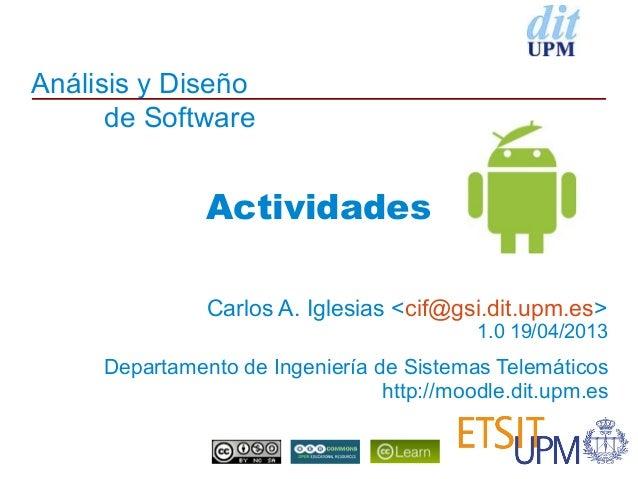 Análisis y Diseñode SoftwareDepartamento de Ingeniería de Sistemas Telemáticoshttp://moodle.dit.upm.esCarlos A. Iglesias <...