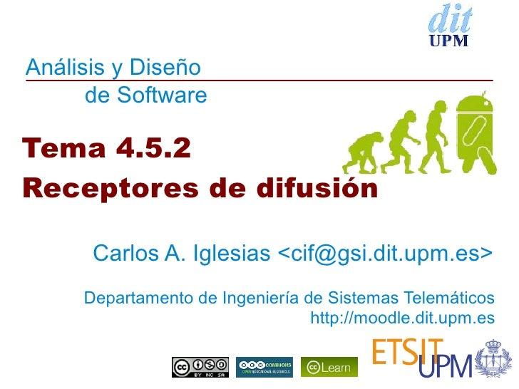 Análisis y Diseño      de SoftwareTema 4.5.2Receptores de difusión      Carlos A. Iglesias <cif@gsi.dit.upm.es>     Depart...