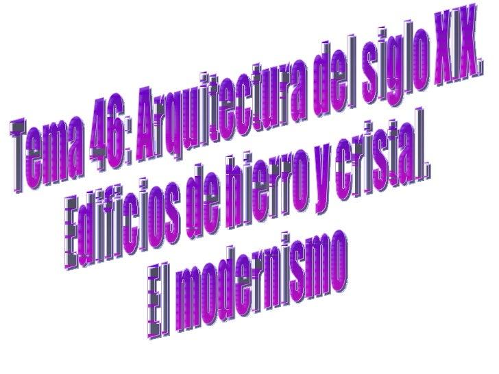 Tema 46: Arquitectura del siglo XIX.  Edificios de hierro y cristal.  El modernismo