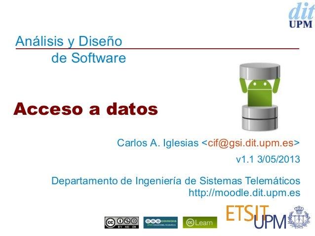 Análisis y Diseñode SoftwareDepartamento de Ingeniería de Sistemas Telemáticoshttp://moodle.dit.upm.esAcceso a datosCarlos...