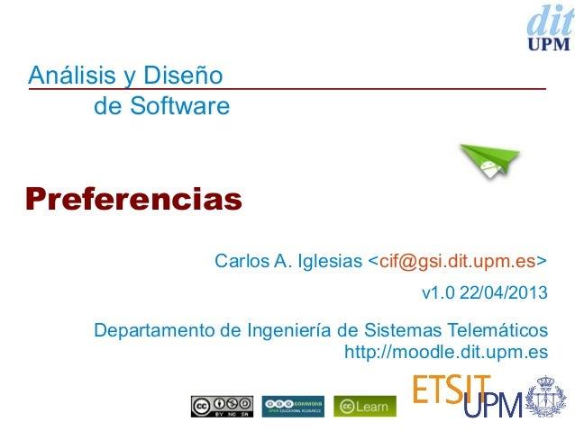 Análisis y Diseñode SoftwareDepartamento de Ingeniería de Sistemas Telemáticoshttp://moodle.dit.upm.esPreferenciasCarlos A...