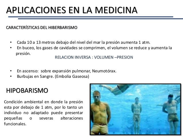 APLICACIONES EN LA MEDICINA CARACTERÍSTICAS DEL HIBERBARISMO • Cada 10 a 13 metros debajo del nivel del mar la presión aum...