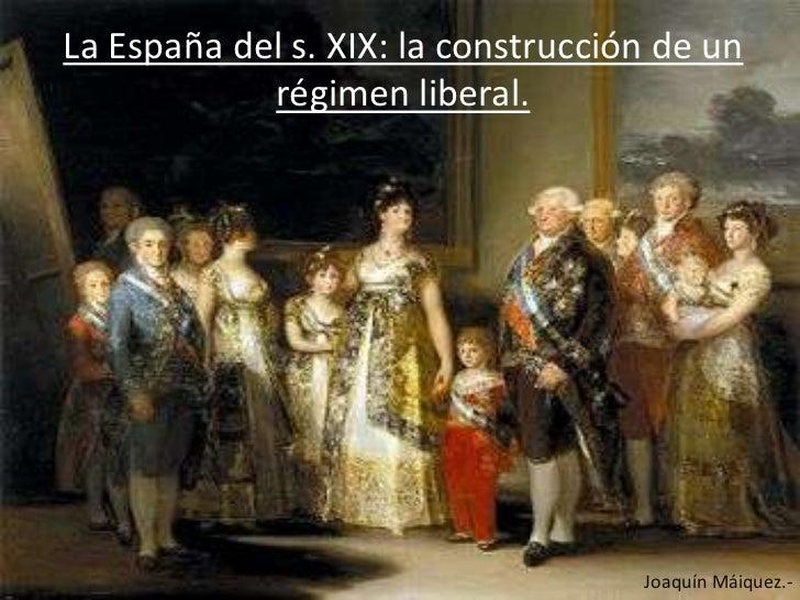 La España del s. XIX: la construcción de un            régimen liberal.                                    Joaquín Máiquez.-