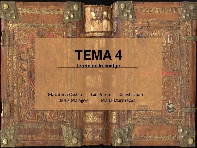 TEMA 4 teoria de la imatge Macarena Castro Laia Serra Celeste Juan Jesús Malagón Maria Marruecos