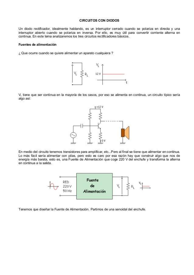 CIRCUITOS CON DIODOSUn diodo rectificador, idealmente hablando, es un interruptor cerrado cuando se polariza en directa y ...