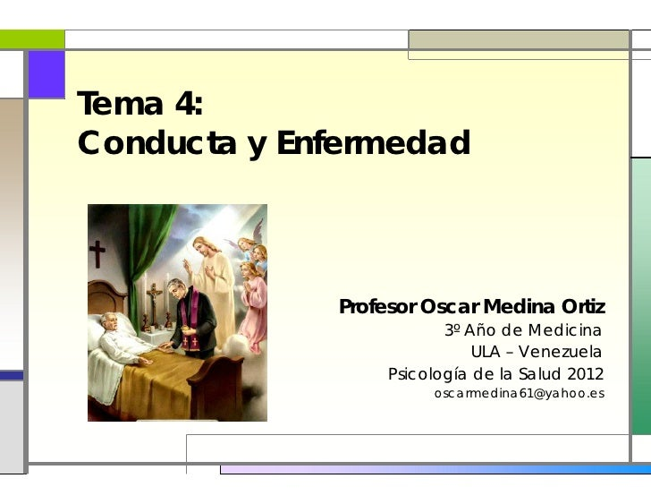 Tema 4:Conducta y Enfermedad             Profesor Oscar Medina Ortiz                         3º Año de Medicina           ...