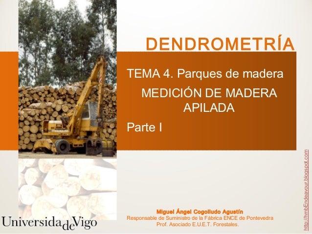 DENDROMETRÍATEMA 4. Parques de madera     MEDICIÓN DE MADERA           APILADAParte I                                     ...