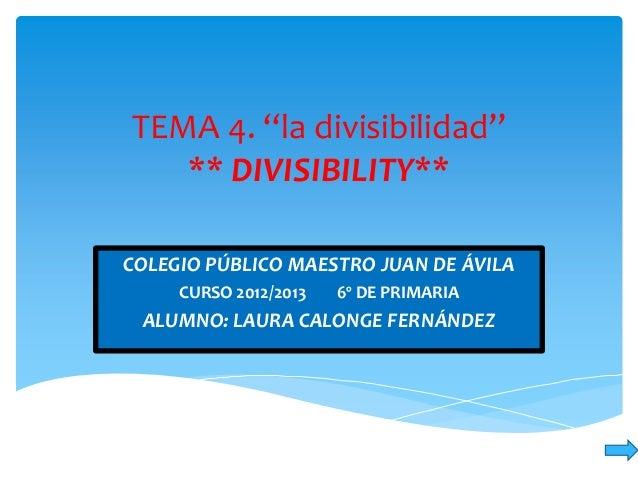 """TEMA 4. """"la divisibilidad""""   ** DIVISIBILITY**COLEGIO PÚBLICO MAESTRO JUAN DE ÁVILA     CURSO 2012/2013   6º DE PRIMARIA A..."""